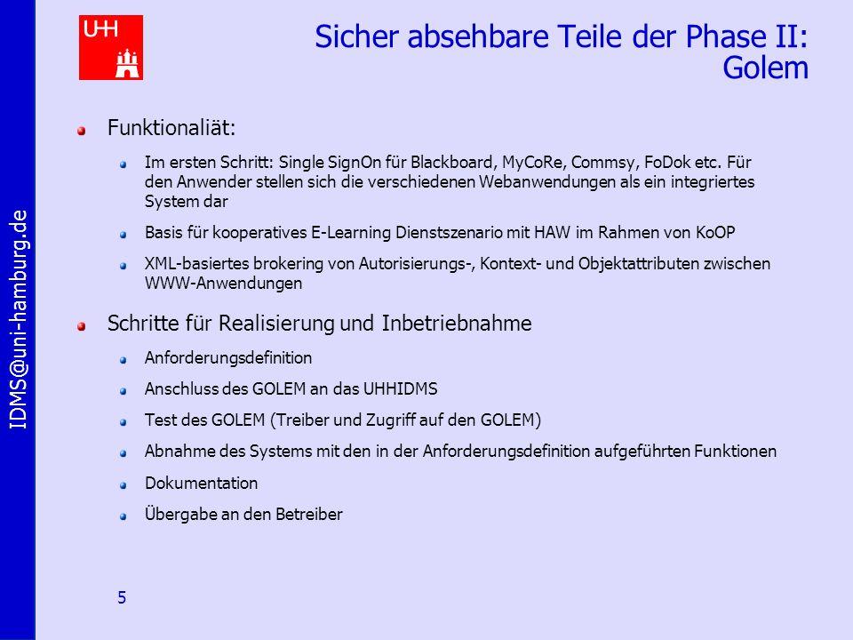 IDMS@uni-hamburg.de 5 Sicher absehbare Teile der Phase II: Golem Funktionaliät: Im ersten Schritt: Single SignOn für Blackboard, MyCoRe, Commsy, FoDok etc.