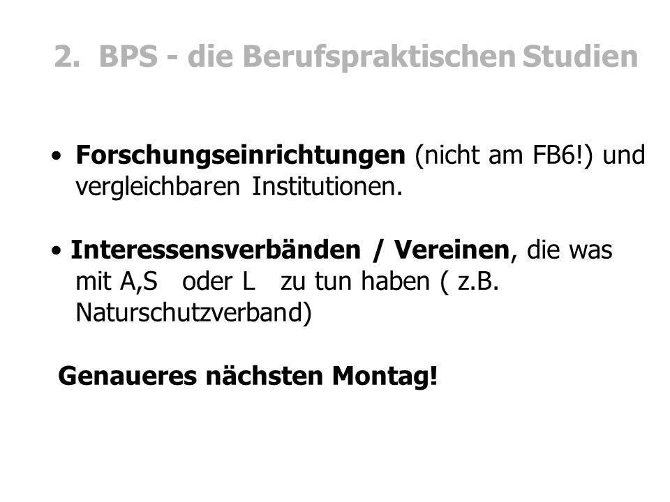 2. BPS - die Berufspraktischen Studien Forschungseinrichtungen (nicht am FB6!) und vergleichbaren Institutionen. Interessensverbänden / Vereinen, die