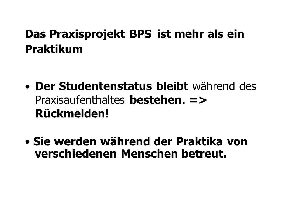 Das Praxisprojekt BPS ist mehr als ein Praktikum Der Studentenstatus bleibt während des Praxisaufenthaltes bestehen.