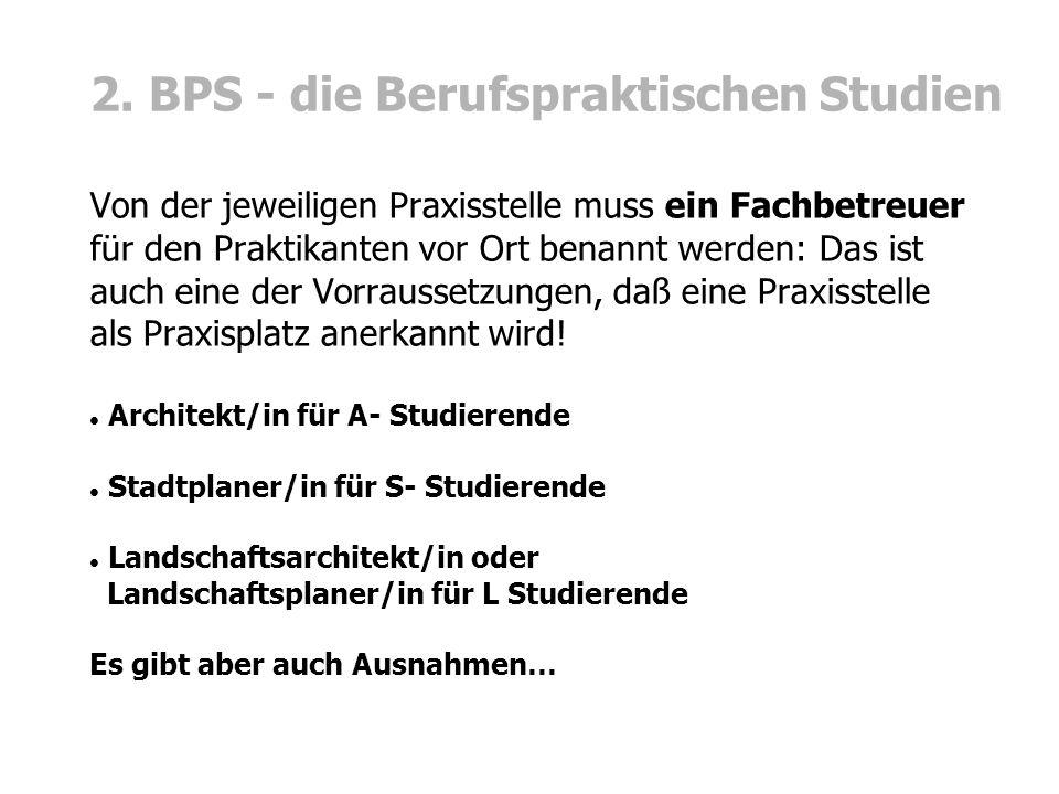 2. BPS - die Berufspraktischen Studien Von der jeweiligen Praxisstelle muss ein Fachbetreuer für den Praktikanten vor Ort benannt werden:Das ist auch