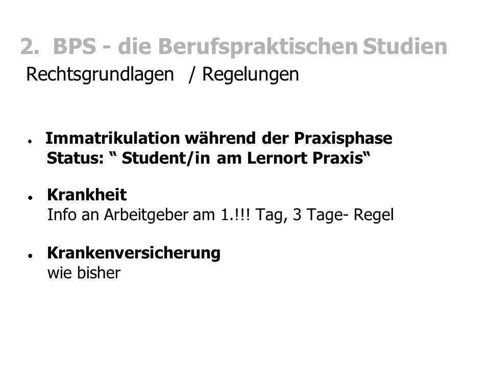 """2. BPS - die Berufspraktischen Studien Rechtsgrundlagen / Regelungen Immatrikulation während der Praxisphase Status: """" Student/in am Lernort Praxis"""" K"""