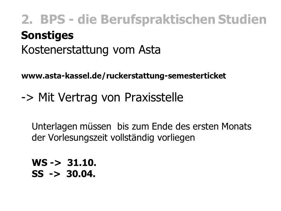 2. BPS - die Berufspraktischen Studien Sonstiges Kostenerstattung vom Asta www.asta-kassel.de/ruckerstattung-semesterticket -> Mit Vertrag von Praxiss