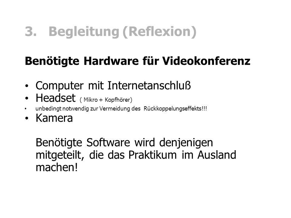 3. Begleitung (Reflexion) Benötigte Hardware für Videokonferenz Computer mit Internetanschluß Headset ( Mikro + Kopfhörer) unbedingt notwendig zur Ver
