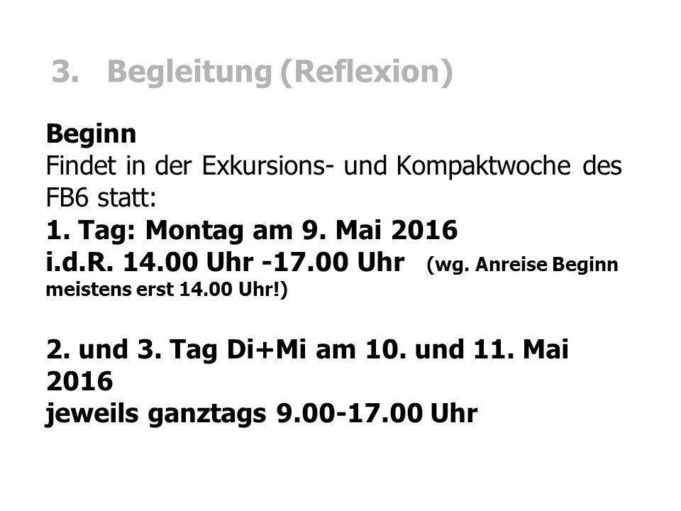 3. Begleitung (Reflexion) Beginn Findet in der Exkursions- und Kompaktwoche des FB6 statt: 1.