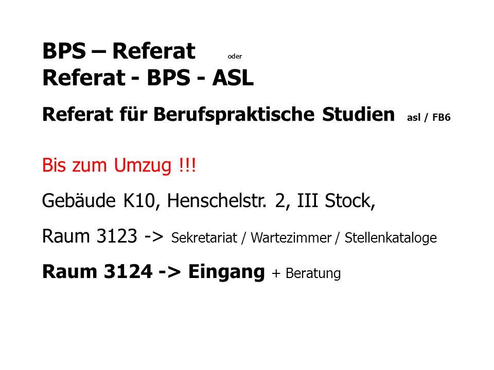 BPS – Referat oder Referat - BPS - ASL Referat für Berufspraktische Studien asl / FB6 Bis zum Umzug !!.