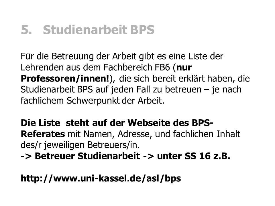 5. Studienarbeit BPS Für die Betreuung der Arbeit gibt es eine Liste der Lehrenden aus dem Fachbereich FB6 (nur Professoren/innen!), die sich bereit e