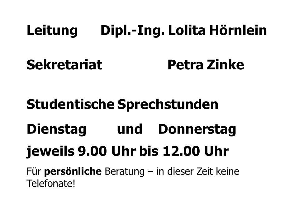Sekretariat Petra Zinke Studentische Sprechstunden Leitung Dipl.-Ing.