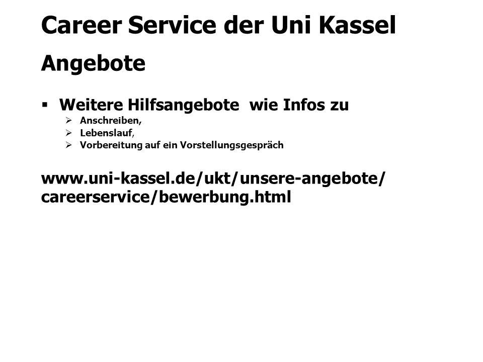Career Service der Uni Kassel Angebote  Weitere Hilfsangebote wie Infos zu  Anschreiben,  Lebenslauf,  Vorbereitung auf ein Vorstellungsgespräch www.uni-kassel.de/ukt/unsere-angebote/ careerservice/bewerbung.html