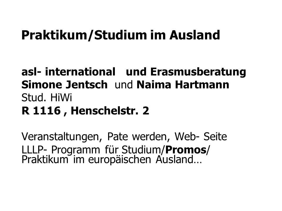 Praktikum/Studium im Ausland asl- international und Erasmusberatung Simone Jentsch und Naima Hartmann Stud.