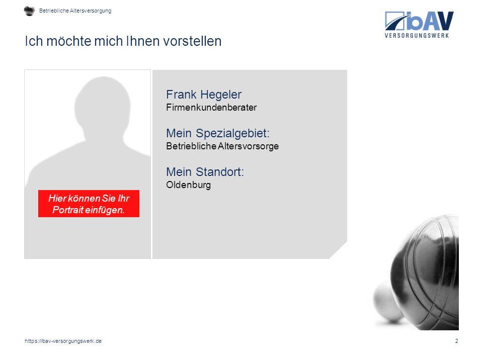 Ich möchte mich Ihnen vorstellen https://bav-versorgungswerk.de2 Frank Hegeler Firmenkundenberater Mein Spezialgebiet: Betriebliche Altersvorsorge Mei