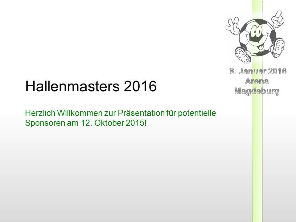 Hallenmasters 2016 Herzlich Willkommen zur Präsentation für potentielle Sponsoren am 12.