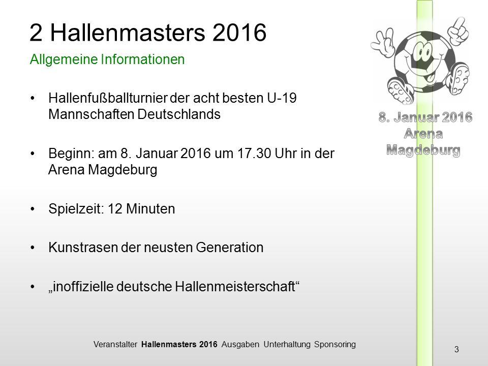 Veranstalter Hallenmasters 2016 Ausgaben Unterhaltung Sponsoring 3 Hallenfußballturnier der acht besten U-19 Mannschaften Deutschlands Beginn: am 8.