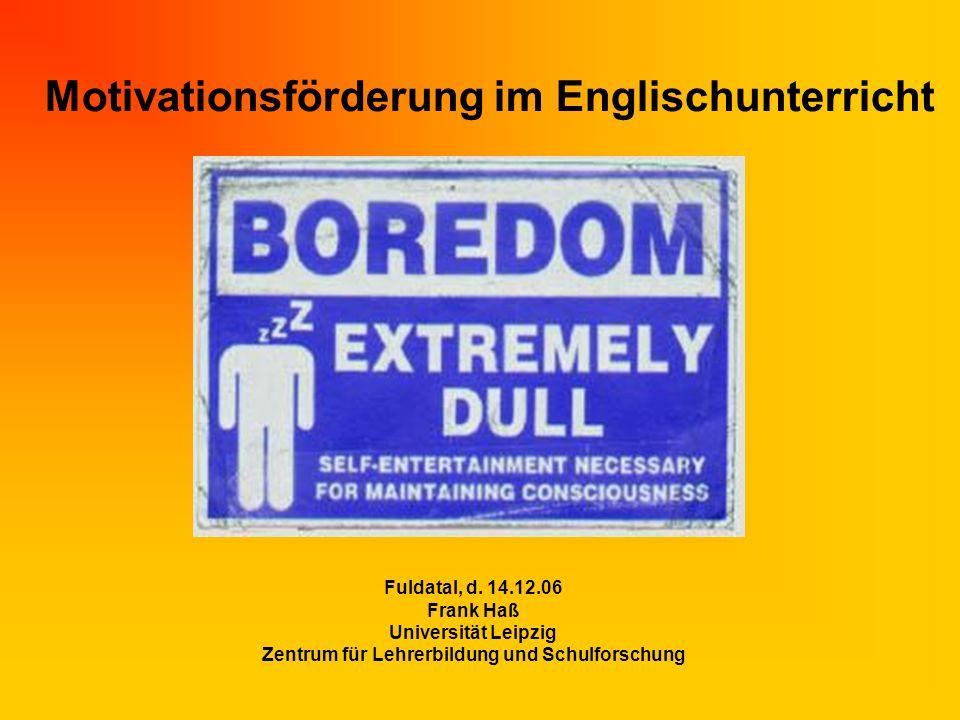 Motivationsförderung im Englischunterricht Fuldatal, d. 14.12.06 Frank Haß Universität Leipzig Zentrum für Lehrerbildung und Schulforschung