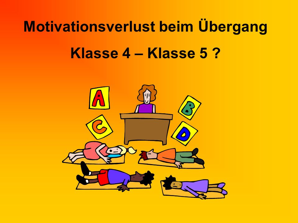 Motivationsverlust beim Übergang Klasse 4 – Klasse 5 ?