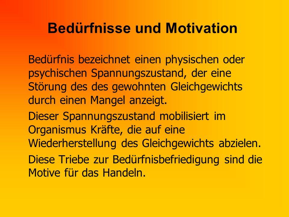 Bedürfnisse und Motivation Bedürfnis bezeichnet einen physischen oder psychischen Spannungszustand, der eine Störung des des gewohnten Gleichgewichts durch einen Mangel anzeigt.