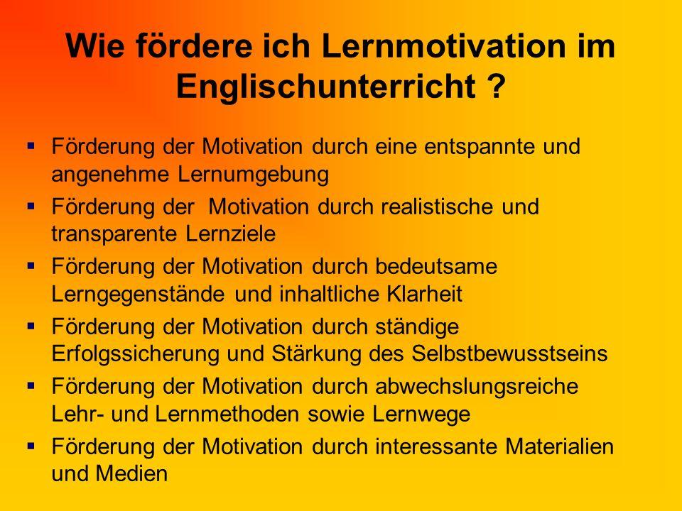 Wie fördere ich Lernmotivation im Englischunterricht ?  Förderung der Motivation durch eine entspannte und angenehme Lernumgebung  Förderung der Mot