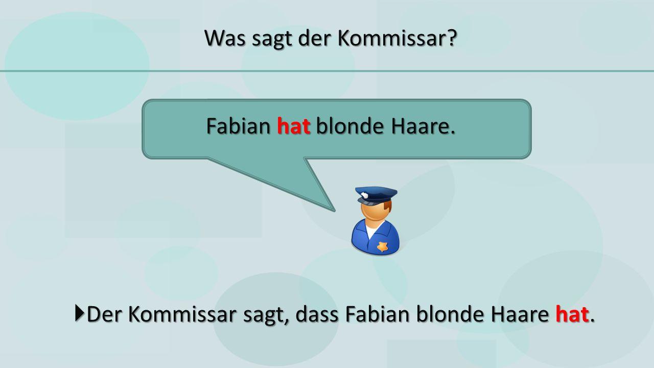  Der Kommissar sagt, dass Fabian blonde Haare hat.