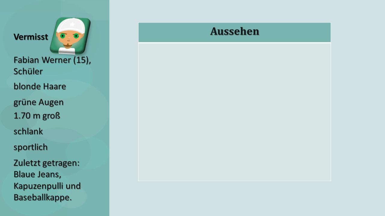 AussehenVermisst Fabian Werner (15), Schüler blonde Haare grüne Augen 1.70 m groß schlank sportlich Zuletzt getragen: Blaue Jeans, Kapuzenpulli und Baseballkappe.