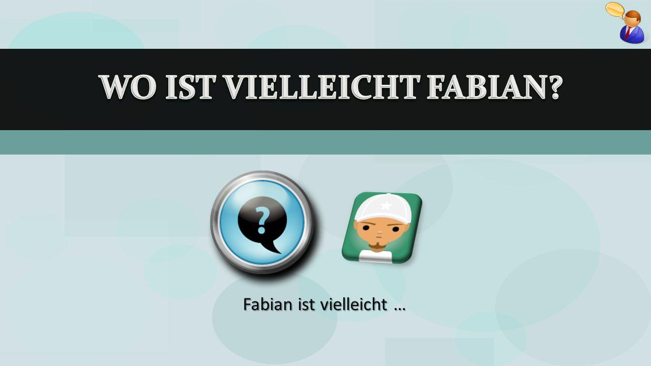 Fabian ist vielleicht …