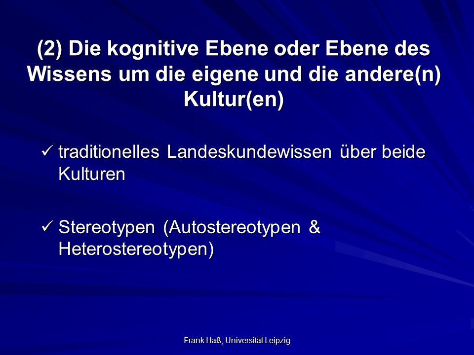 Frank Haß; Universität Leipzig (2) Die kognitive Ebene oder Ebene des Wissens um die eigene und die andere(n) Kultur(en) traditionelles Landeskundewis
