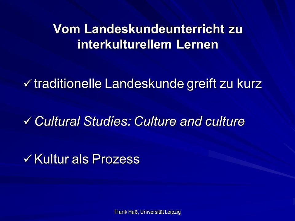 Frank Haß; Universität Leipzig Vom Landeskundeunterricht zu interkulturellem Lernen traditionelle Landeskunde greift zu kurz traditionelle Landeskunde