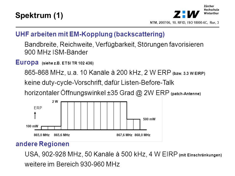 NTM, 2007/06, 10. RFID, ISO 18000-6C, Rur, 3 Spektrum (1) UHF arbeiten mit EM-Kopplung (backscattering) Bandbreite, Reichweite, Verfügbarkeit, Störung