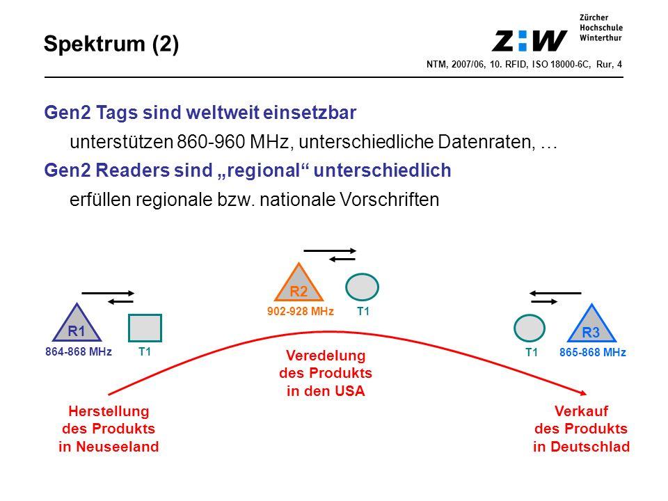 NTM, 2007/06, 10. RFID, ISO 18000-6C, Rur, 4 Spektrum (2) Gen2 Tags sind weltweit einsetzbar unterstützen 860-960 MHz, unterschiedliche Datenraten, …