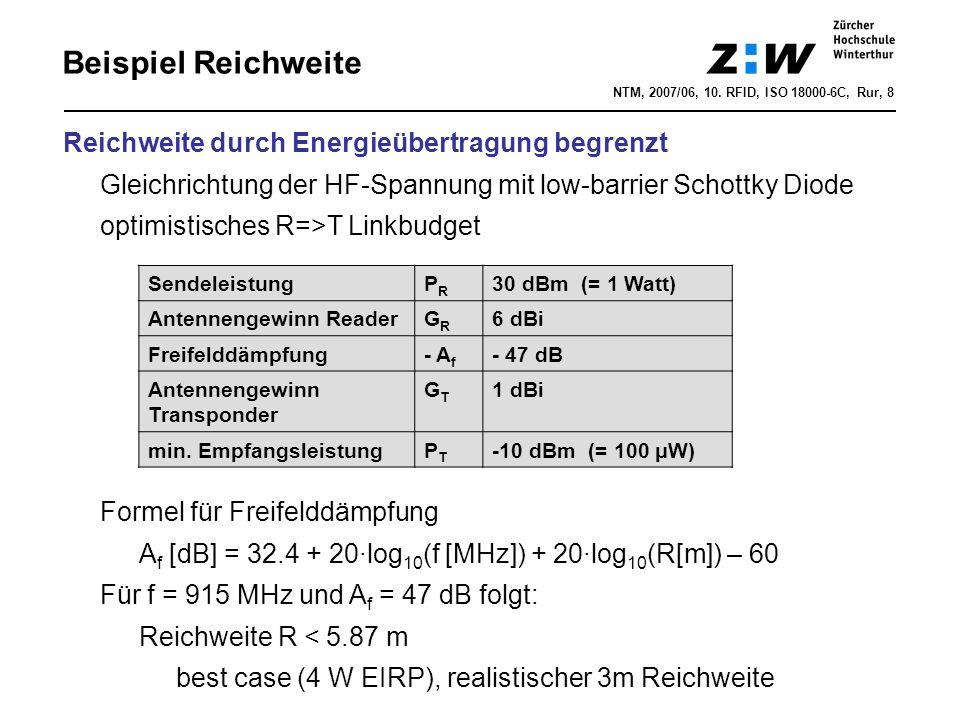 NTM, 2007/06, 10. RFID, ISO 18000-6C, Rur, 8 Beispiel Reichweite SendeleistungPRPR 30 dBm (= 1 Watt) Antennengewinn ReaderGRGR 6 dBi Freifelddämpfung-