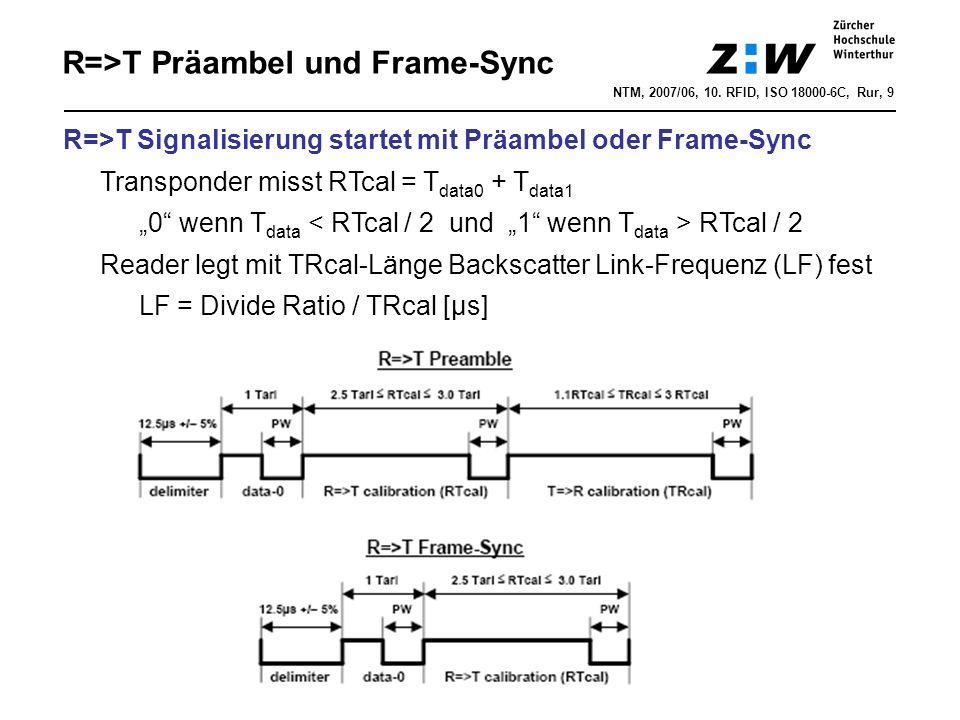 NTM, 2007/06, 10. RFID, ISO 18000-6C, Rur, 9 R=>T Präambel und Frame-Sync R=>T Signalisierung startet mit Präambel oder Frame-Sync Transponder misst R