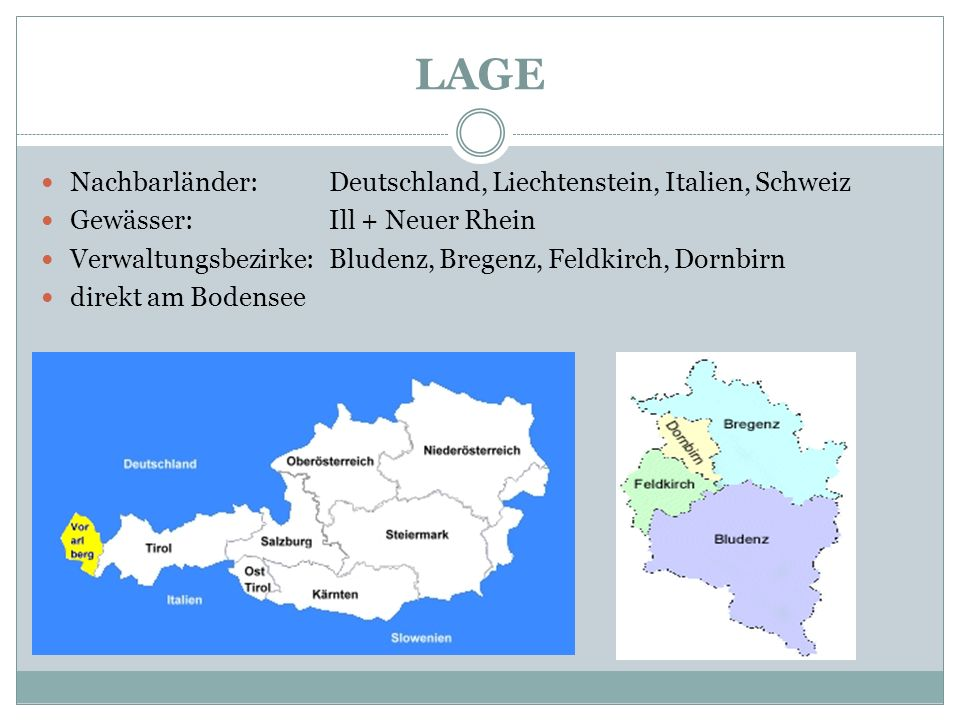 LAGE Nachbarländer: Deutschland, Liechtenstein, Italien, Schweiz Gewässer:Ill + Neuer Rhein Verwaltungsbezirke: Bludenz, Bregenz, Feldkirch, Dornbirn