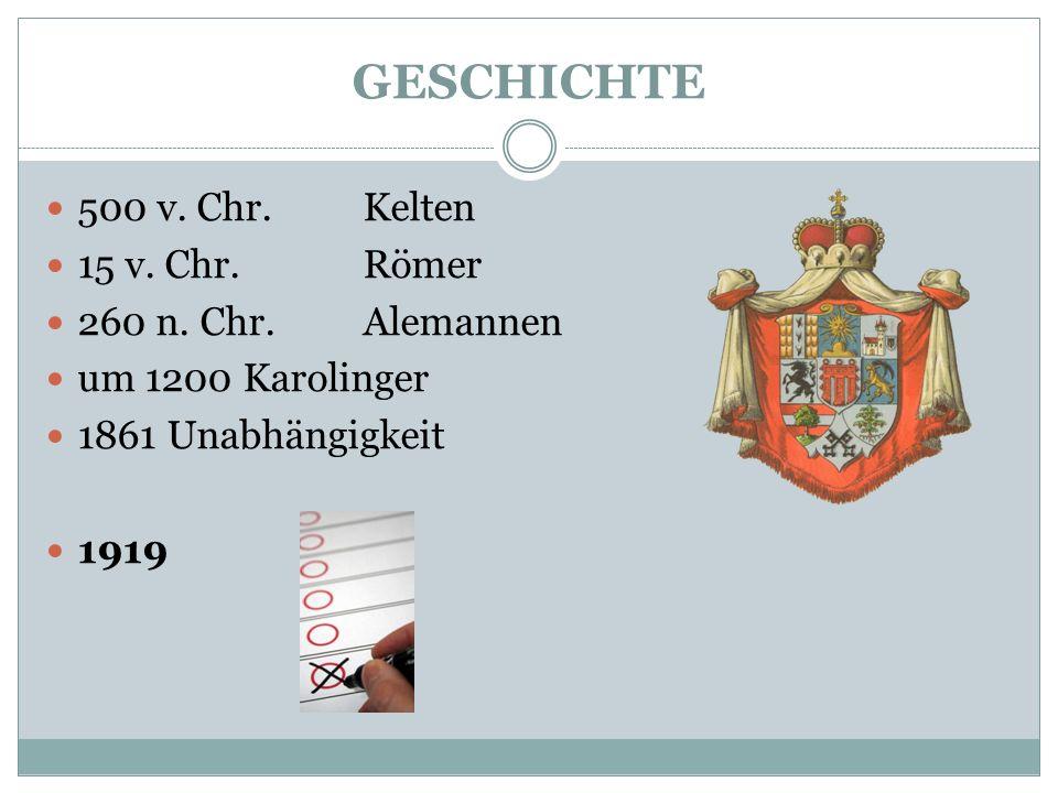 GESCHICHTE 500 v. Chr. Kelten 15 v. Chr.Römer 260 n. Chr.Alemannen um 1200 Karolinger 1861 Unabhängigkeit 1919