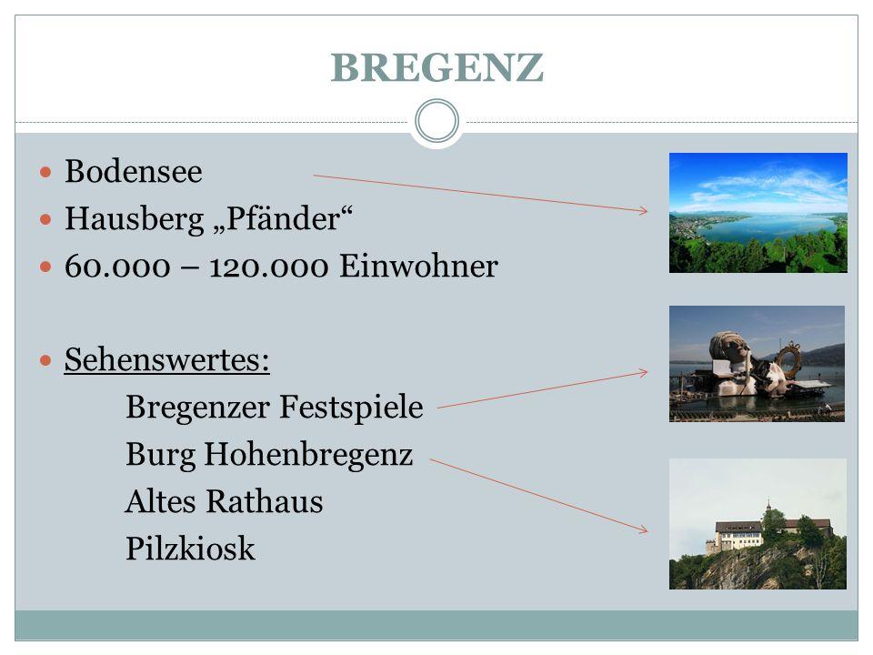 """BREGENZ Bodensee Hausberg """"Pfänder"""" 60.000 – 120.000 Einwohner Sehenswertes: Bregenzer Festspiele Burg Hohenbregenz Altes Rathaus Pilzkiosk"""