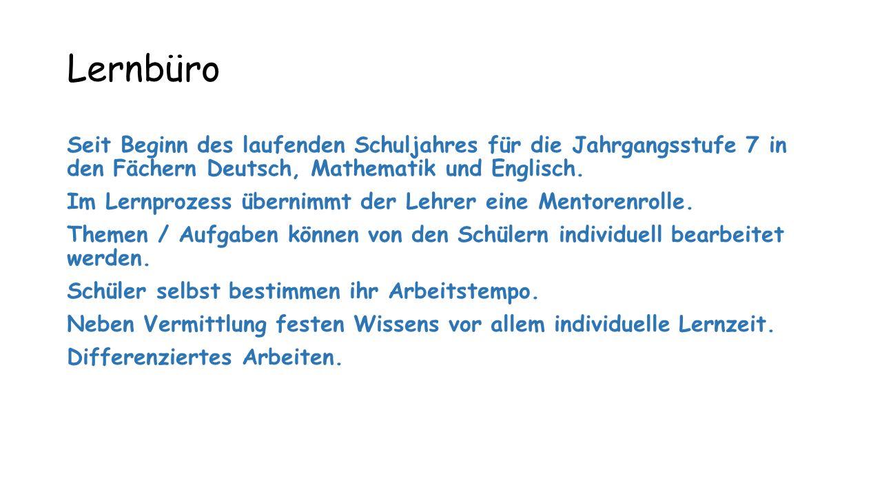 Lernbüro Seit Beginn des laufenden Schuljahres für die Jahrgangsstufe 7 in den Fächern Deutsch, Mathematik und Englisch.