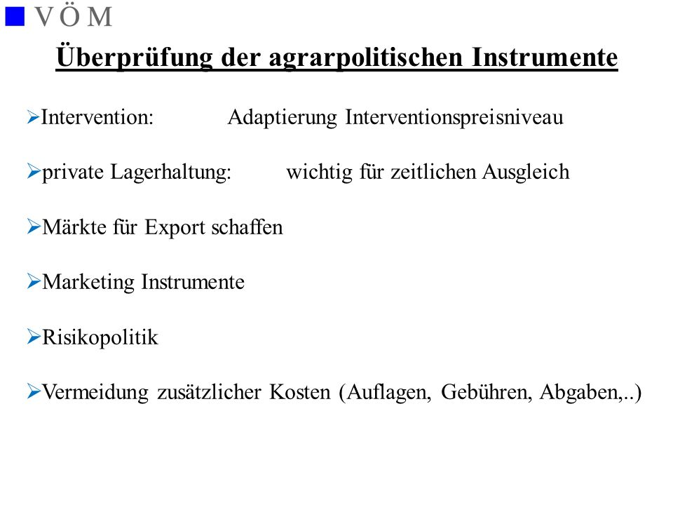 Überprüfung der agrarpolitischen Instrumente  Intervention: Adaptierung Interventionspreisniveau  private Lagerhaltung: wichtig für zeitlichen Ausgl
