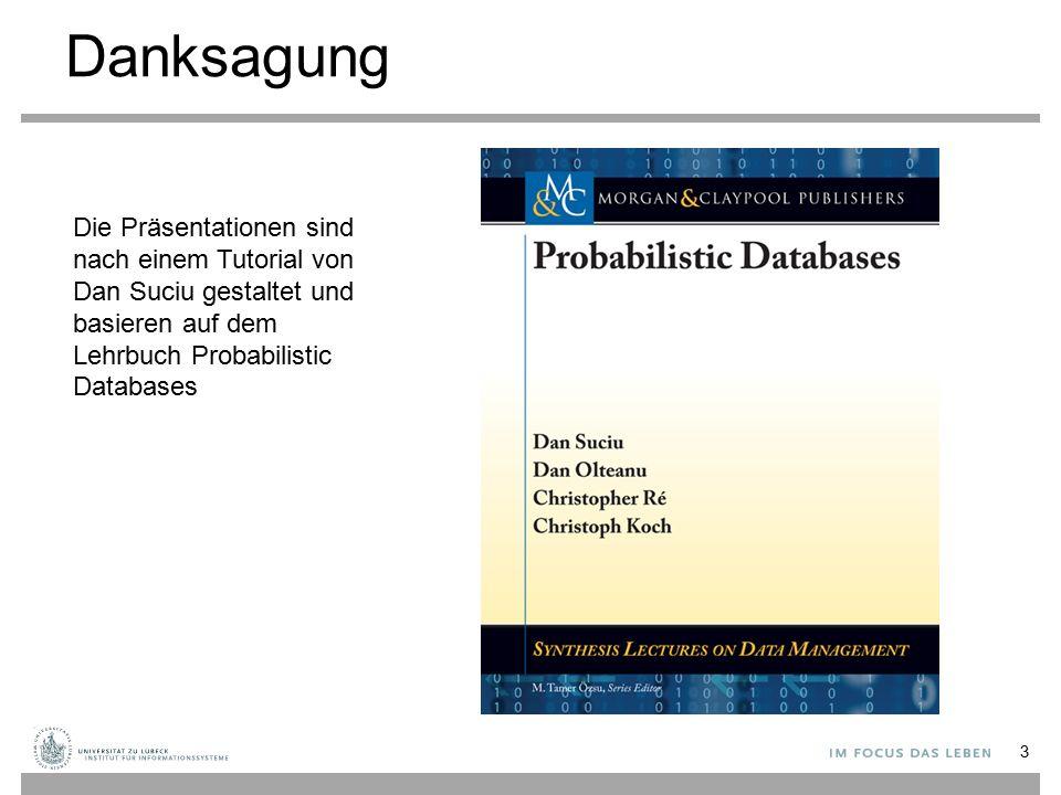 Unvollständige Datenbank: Anfragesemantik 24 Definition Gegeben eine Anfrage Q, eine unvollständige DB W: Eine Antwort t ist sicher (certain), falls ∀ W i, t ∈ Q(W i ) Eine Antwort t ist möglich (possible) falls ∃ W i, t ∈ Q(W i ) Definition Gegeben eine Anfrage Q, eine unvollständige DB W: Eine Antwort t ist sicher (certain), falls ∀ W i, t ∈ Q(W i ) Eine Antwort t ist möglich (possible) falls ∃ W i, t ∈ Q(W i ) ObjectTime Loc Laptop775:07Hall Laptop779:05Office Book3028:18Office Location NameObject JoeBook302 JoeLaptop77 JimLaptop77 FredGgleGlass Owner ObjectTime Loc Book3028:18Office Location NameObject JoeBook302 JimLaptop77 FredGgleGlass Owner ObjectTime Loc Laptop775:07Hall Laptop779:05Office Location NameObject JoeLaptop77 Owner ObjectTime Loc Laptop775:07Hall Laptop779:05Office Book3028:18Office Location NameObject JoeBook302 JimLaptop77 FredGgleGlass Owner Joe Jim Joe Jim Q(z) = Owner(z,x), Location(x,t,'Office') Q(z) = Owner(z,x), Location(x,t,'Office') Probabilistic Databases - Dan Suciu