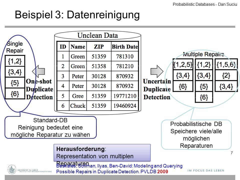 Probabilistische Datenbank: Anfragesemantik 28 Definition Gegeben eine Anfrage Q, eine probabilistische DB (W,P): Die Randwahrscheinlichkeit einer Antwort t ist: P(t) = Σ { P(W i ) | W i ∈ W, t ∈ Q(W i ) } Definition Gegeben eine Anfrage Q, eine probabilistische DB (W,P): Die Randwahrscheinlichkeit einer Antwort t ist: P(t) = Σ { P(W i ) | W i ∈ W, t ∈ Q(W i ) } Probabilistic Databases - Dan Suciu