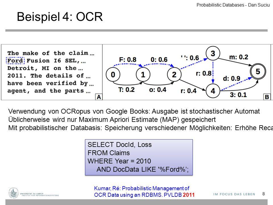Unvollständige Datenbank 19 Definition Eine unvollständige Datenbank ist eine endliche Menge von Datenbankinstanzen W = (W 1, W 2, …, W n ) Jedes W i heißt mögliche Welt ObjectTime Loc Laptop775:07Hall Laptop779:05Office Book3028:18Office Location NameObject JoeBook302 JoeLaptop77 JimLaptop77 FredGgleGlass Owner Probabilistic Databases - Dan Suciu
