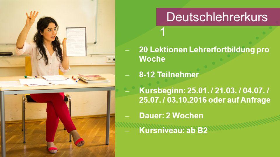  20 Lektionen Lehrerfortbildung pro Woche  8-12 Teilnehmer  Kursbeginn: 25.01.