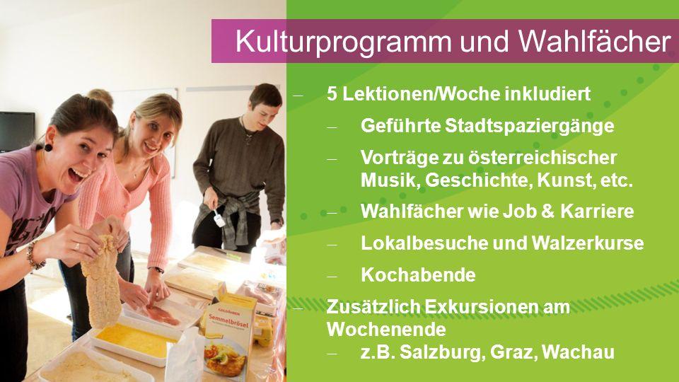  5 Lektionen/Woche inkludiert  Geführte Stadtspaziergänge  Vorträge zu österreichischer Musik, Geschichte, Kunst, etc.