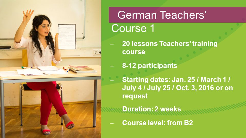  20 lessons Teachers' training course  8-12 participants  Starting dates: Jan. 25 / March 1 / July 4 / July 25 / Oct. 3, 2016 or on request  Durat