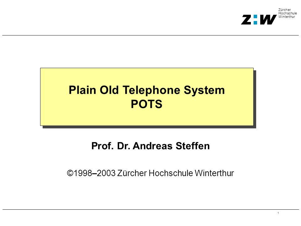 1 Zürcher Hochschule Winterthur Plain Old Telephone System POTS Prof. Dr. Andreas Steffen ©1998–2003 Zürcher Hochschule Winterthur