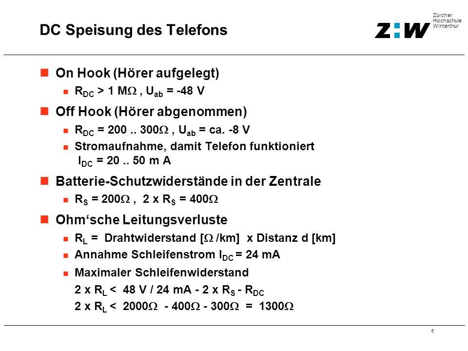 6 Zürcher Hochschule Winterthur On Hook (Hörer aufgelegt) R DC > 1 M , U ab = -48 V Off Hook (Hörer abgenommen) R DC = 200.. 300 , U ab = ca. -8 V S