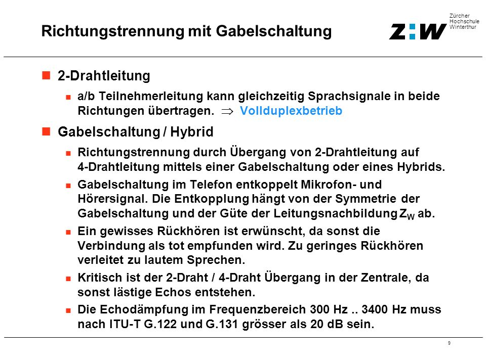 9 Zürcher Hochschule Winterthur 2-Drahtleitung a/b Teilnehmerleitung kann gleichzeitig Sprachsignale in beide Richtungen übertragen.  Vollduplexbetri