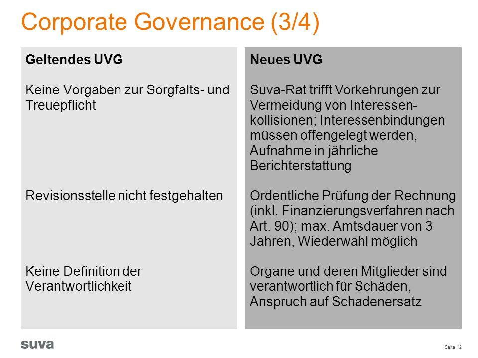Seite 12 Corporate Governance (3/4) Geltendes UVG Keine Vorgaben zur Sorgfalts- und Treuepflicht Revisionsstelle nicht festgehalten Keine Definition d
