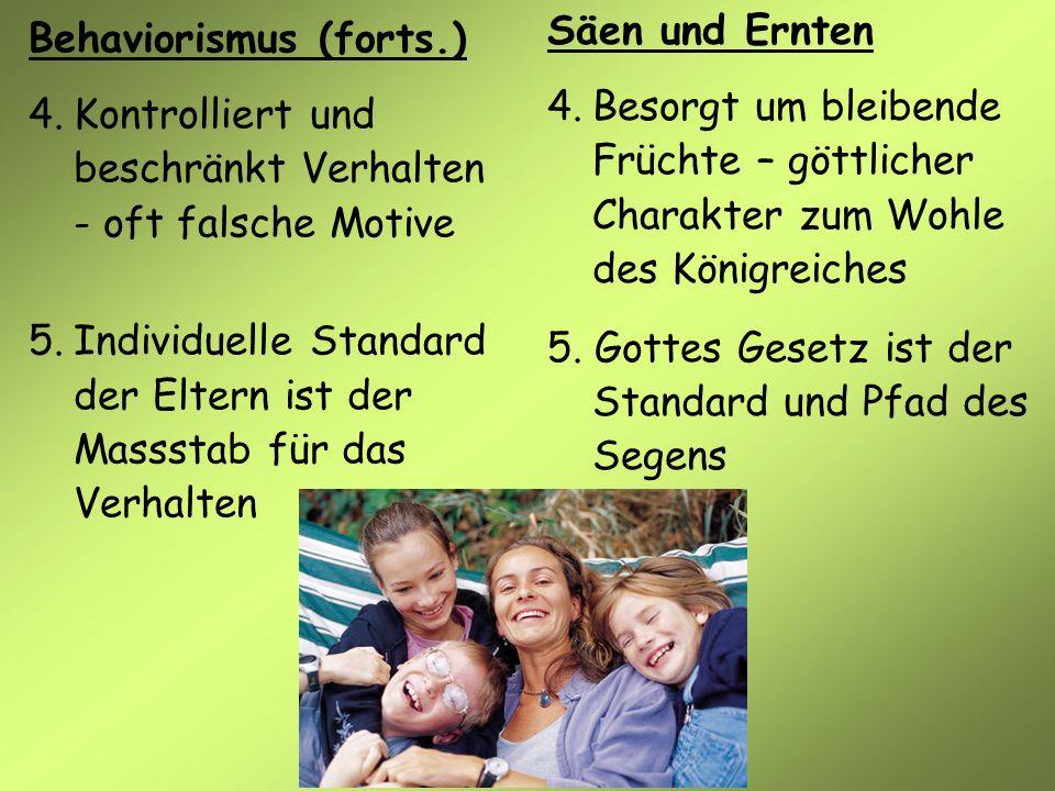 Behaviorismus (forts.) 4.Kontrolliert und beschränkt Verhalten - oft falsche Motive 5.Individuelle Standard der Eltern ist der Massstab für das Verhal