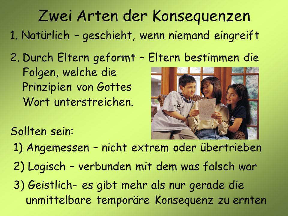 1. Natürlich – geschieht, wenn niemand eingreift 2.Durch Eltern geformt – Eltern bestimmen die Folgen, welche die Prinzipien von Gottes Wort unterstre