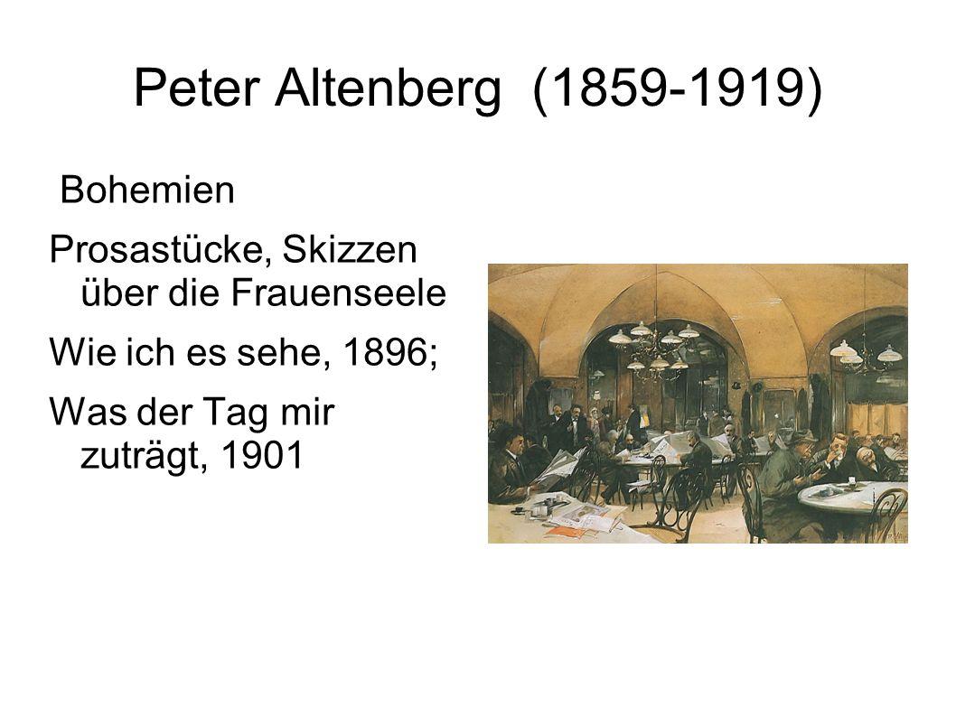 Peter Altenberg (1859-1919) Bohemien Prosastücke, Skizzen über die Frauenseele Wie ich es sehe, 1896; Was der Tag mir zuträgt, 1901