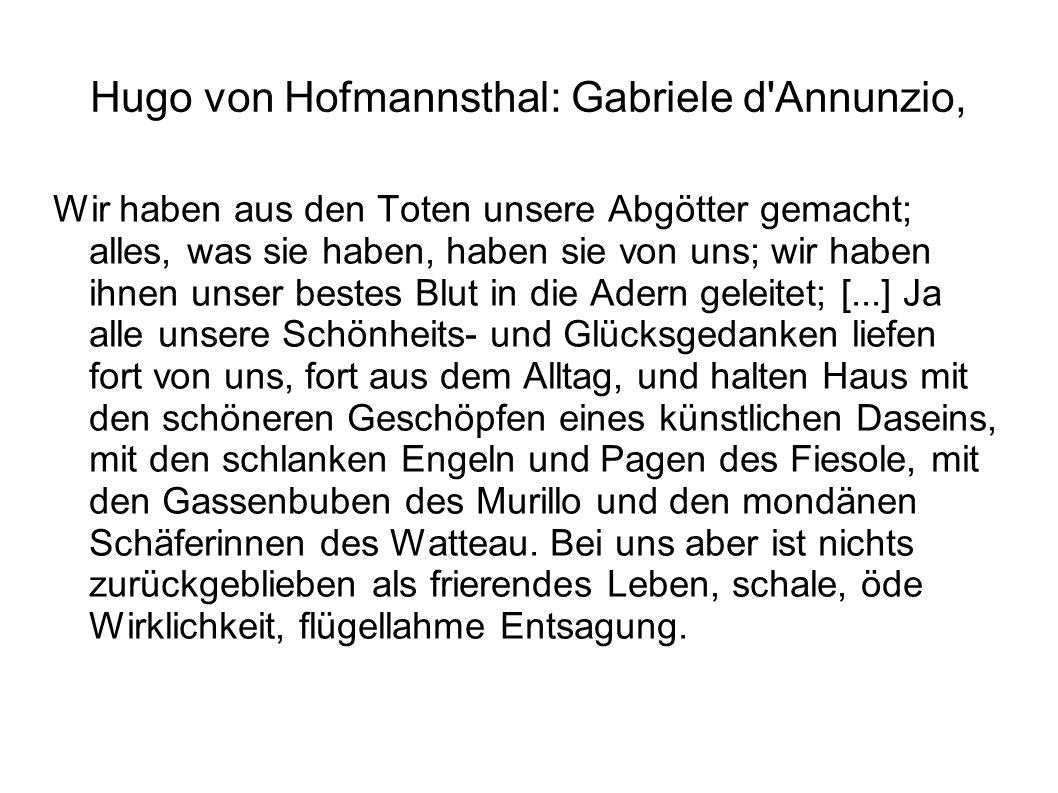 Hugo von Hofmannsthal: Gabriele d'Annunzio, Wir haben aus den Toten unsere Abgötter gemacht; alles, was sie haben, haben sie von uns; wir haben ihnen