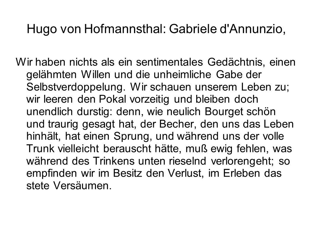Hugo von Hofmannsthal: Gabriele d'Annunzio, Wir haben nichts als ein sentimentales Gedächtnis, einen gelähmten Willen und die unheimliche Gabe der Sel