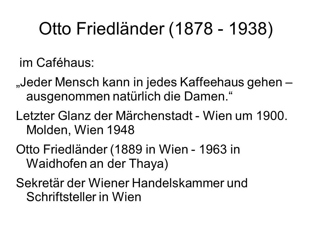"""Otto Friedländer (1878 - 1938) im Caféhaus: """"Jeder Mensch kann in jedes Kaffeehaus gehen – ausgenommen natürlich die Damen."""" Letzter Glanz der Märchen"""